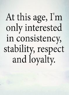 Quotes At a certain point in life your interests begin to change you are more interested in respect ...