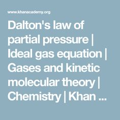 Dalton's law of partial pressure | Ideal gas equation | Gases and kinetic molecular theory | Chemistry | Khan Academy