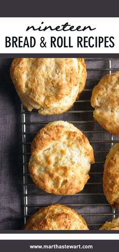 , steamy yeast rolls, crusty French rolls, flaky buttermilk biscuits ...