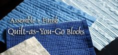 There are many clever tutorials on how to assemble and finish quilt-as-you-go blocks. This is not one of them. This is the simple, no-fuss...