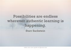 Possibilities are endless wherever authentic learning is happening.