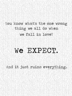 "Cute Inspirational Quote...  You Know Whats The One Wrong Thing Quote Note""You know what's the one wrong thing we all do when we fall in love? We EXPECT. And it just ruins everything."""