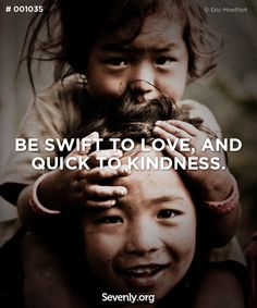Swift to love, quick to kindness