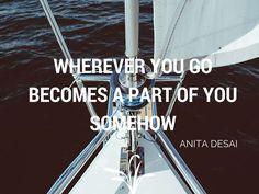 Wherever-you-go-becomes-a-part-of-you-somehow-Anita-Desai.jpg (1024×768)