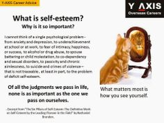 Career Advice:Why is self-esteem so important?  Of all the judgments we pass in life, none is as important as the one we pass on ourselves. - Nathaniel Branden.