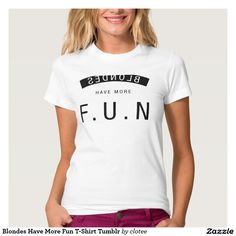 Blondes Have More Fun T-Shirt Tumblr. #tumblr #zazzle #polyvore #fashionblogger #streetstyle #inspiration #hipster #teen