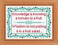 """""""Knowledge is knowing a tomato is a fruit. Wisdom is not putting it in a fruit salad."""" Knowledge and Wisdom Traditional Sampler, Cross Stitch PDF Pattern. via Etsy. Cross Stitch Samplers, Cross Stitching, Cross Stitch Embroidery, Embroidery Patterns, Funny Cross Stitch Patterns, Cross Stitch Designs, Cross Stitch Quotes, Knowledge And Wisdom, Couture"""