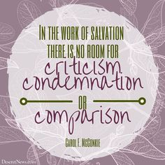 """Sister Carol F. McConkie: """"In the work of salvation, there is no room for criticism, condemnation or comparison."""" LDS General Conference #ldsconf #lds #quotes"""