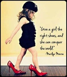 """""""Give a girl the right shoes and she can conquer the world.""""- Marilyn Monroe / todaysthebestday.com"""