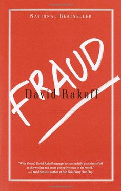 Fraud, by David Rakoff | Self-deprecation becomes an art form in Fraud. This book is for anyone who lives in constant fear of being called a phony, or anyone who has ever tried to climb a mountain in loafers