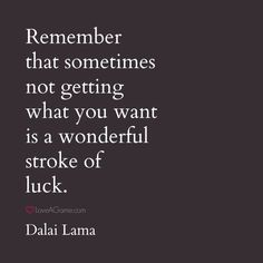 """Remember that sometimes not getting what you want is a wonderful stroke of luck."" #quotes"