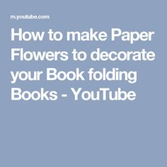 How to make Paper Flowers to decorate your Book folding Books - YouTube