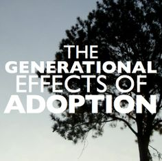 the effects of child adoption Understanding identity and the adopted child: the effects of adoption {#chosenandworthy} by lori schumaker in #chosenandworthy sharing stories and messages of hope through the #chosenandworthy series has given me the opportunity to share the deeper meaning behind being a beloved child of god.