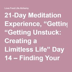 """21-Day Meditation Experience, """"Getting Unstuck: Creating a Limitless Life"""" Day 14 – Finding Your Creative Path – Love.Food.Life.Alchemy"""