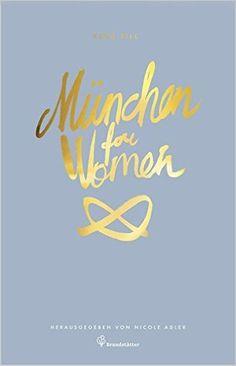 München for Women: Amazon.de: Nicole Adler (Hrsg.), Kera Till: Bücher