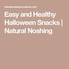 Easy and Healthy Halloween Snacks | Natural Noshing