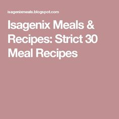 Isagenix Meals & Recipes: Strict 30 Meal Recipes