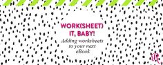 Work(sheet) it baby: adding worksheets to your next eBook - Raspberry Stripes
