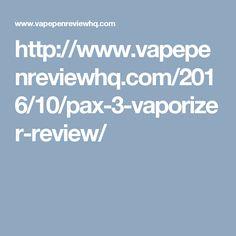 http://www.vapepenreviewhq.com/2016/10/pax-3-vaporizer-review/