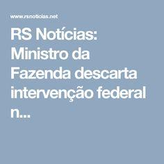 RS Notícias: Ministro da Fazenda descarta intervenção federal n...