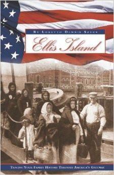 Ellis Island: Tracing Your Family History Through America's Gateway - Loretto Dennis Szucs