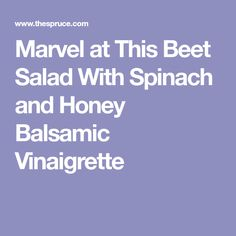 Marvel at This Beet Salad With Spinach and Honey Balsamic Vinaigrette