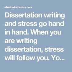 Dissertation writing and stress go hand in hand. When you are writing dissertation, stress will follow you. You just have to handle it the right way because stress is not good for the amount of work you will be dealing with during dissertation writing. Don't worry, and don't panic, stress can be controlled and you can do a few things the right way to prevent stress or treat it along the way. Remind yourself that stressing about something will not help you in your dissertation, so, it is…