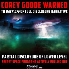 Corey Goode Warned to Back Off of Full Disclosure Narrative, Partial Disclosure of Lower Level Secret Space Programs Actively Rolling Out