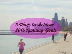 3 Ways to Achieve 2015 Running Goals | chicagojogger.com