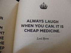 """""""Always Laugh When You Can. It Is Cheap Medicine.""""  -Lord Byron"""