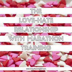 Dealing with the love-hate relationship with marathon training   Crazy Running Girl
