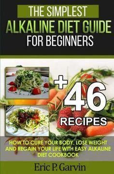 Diet Meal Plans The Simplest Alkaline Diet Guide for Beginners 46 Easy Recipes: How to Cure Your Body, Lose Weight And Regain Your Life with Easy Alkaline Diet Cookbook Alkaline Diet Plan, Acid And Alkaline, Alkaline Diet Recipes, Alkaline Foods Dr Sebi, Benefits Of Alkaline Diet, Health Benefits, Diet And Nutrition, Nutrition Guide, Detox Diets