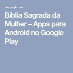 Biblia Sagrada da Mulher – Apps para Android no Google Play