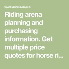 Riding arena planning and purchasing information. Get multiple price quotes for horse riding arena & rodeo arena buildings. Compare and save on your new riding arena today.
