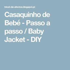 Casaquinho de Bebé - Passo a passo / Baby Jacket - DIY
