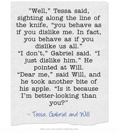 The infernal devices | quotes | Tessa Gray, Gabriel Lightwood and Will Herondale