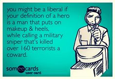 You might be a Liberal if your definition of a hero is a man who puts on makeup and wears heels . For shame, you mindless Liberals! Political Satire, Political Views, Political Discussion, Raised Right, Putting On Makeup, Conservative Politics, Calling Cards, E Cards, Tutorials