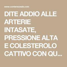 DITE ADDIO ALLE ARTERIE INTASATE, PRESSIONE ALTA E COLESTEROLO CATTIVO CON QUESTO FANTASTICO RIMEDIO NATURALE... - Corriere Serale