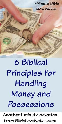 LISTS: This 1-minute devotion encourages us to apply these 6 Biblical principles to our attitudes and actions regarding money and things.