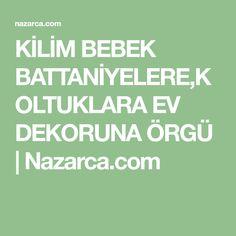 KİLİM BEBEK BATTANİYELERE,KOLTUKLARA EV DEKORUNA ÖRGÜ   Nazarca.com Videos, Crochet Bedspread, Tejidos