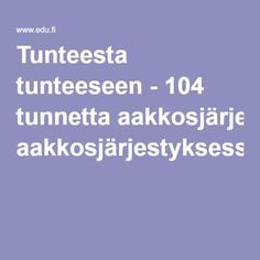 Tunteesta tunteeseen - 104 tunnetta aakkosjärjestyksessä Early Childhood Education, Occupational Therapy, Social Skills, Self Esteem, Manners, Mindfulness, Finland, Teacher, Feelings