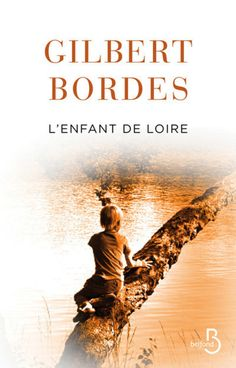 L'Enfant de Loire - Gilbert BORDES - Littérature contemporaine