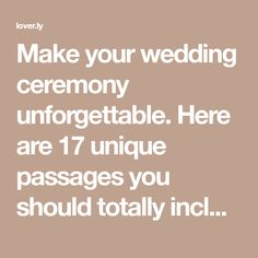 Make your wedding ceremony unforgettable. Here are 17 unique passages you should totally include in your wedding ceremony (or maybe even your vows).
