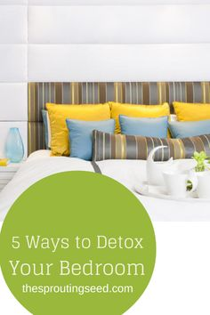 5 ways to detox your bedroom thesproutingseed.com