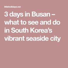 3 days in Busan – what to see and do in South Korea's vibrant seaside city