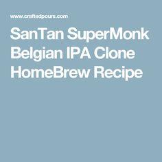 SanTan SuperMonk Belgian IPA Clone HomeBrew Recipe