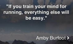 If you train your mind for running, everything else will be easy. -Amby Burfoot #running #runner #run