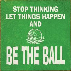 Sawdust City LLC - Stop thinking, let things happen, and be the ball, $11.00 (http://www.sawdustcityllc.com/stop-thinking-let-things-happen-and-be-the-ball/)
