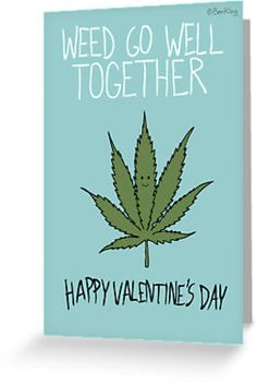 """Weed Go Well Together"" Greeting Cards & Postcards by Ben Kling 