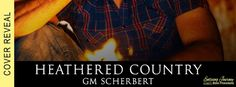 Renee Entress's Blog: [Cover Reveal] Heathered Country by GM Scherbert